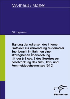 Eignung der Adressen des Internet Protokolls zur Verwendung als formaler Suchbegriff im Rahmen einer strategischen Überwachung i.S. des 5 Abs. 2 des Gesetzes zur Beschränkung des Brief-, Post- und Fernmeldegeheimnisses (G10)