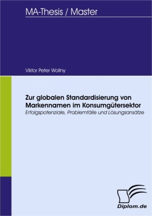 Zur globalen Standardisierung von Markennamen im Konsumgütersektor - Erfolgspotenziale, Problemfälle und Lösungsansätze
