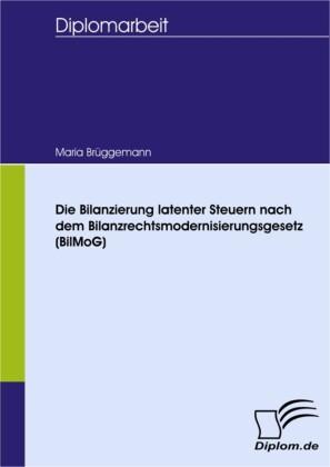 Die Bilanzierung latenter Steuern nach dem Bilanzrechtsmodernisierungsgesetz (BilMoG)
