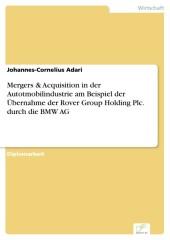 Mergers & Acquisition in der Autotmobilindustrie am Beispiel der Übernahme der Rover Group Holding Plc. durch die BMW AG