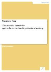 Theorie und Praxis der systemtheoretischen Organisationsberatung