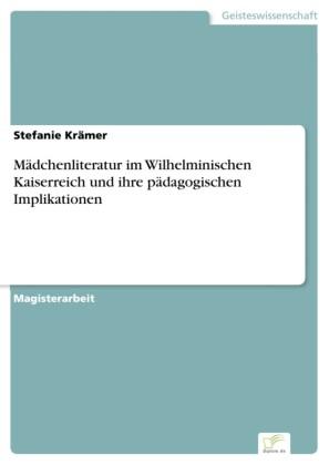 Mädchenliteratur im Wilhelminischen Kaiserreich und ihre pädagogischen Implikationen