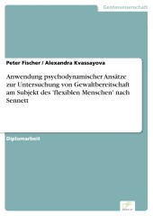"""Anwendung psychodynamischer Ansätze zur Untersuchung von Gewaltbereitschaft am Subjekt des """"flexiblen Menschen"""" nach Sennett"""