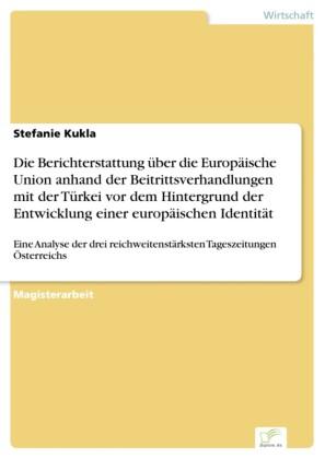 Die Berichterstattung über die Europäische Union anhand der Beitrittsverhandlungen mit der Türkei vor dem Hintergrund der Entwicklung einer europäischen Identität