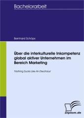 Über die interkulturelle Inkompetenz global aktiver Unternehmen im Bereich Marketing
