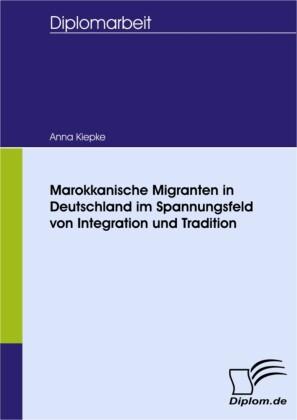 Marokkanische Migranten in Deutschland im Spannungsfeld von Integration und Tradition