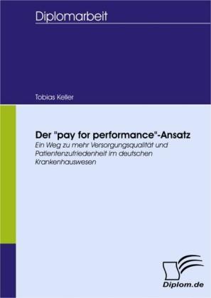 Der 'pay for performance'-Ansatz - ein Weg zu mehr Versorgungsqualität und Patientenzufriedenheit im deutschen Krankenhauswesen