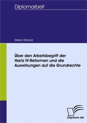 Über den Arbeitsbegriff der Hartz IV-Reformen und die Auswirkungen auf die Grundrechte