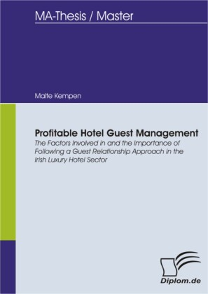 Profitable Hotel Guest Management: The Factors Involved in and the Importance of Following a Guest Relationship Approach in the Irish Luxury Hotel Sector