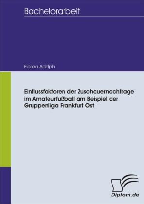 Einflussfaktoren der Zuschauernachfrage im Amateurfußball am Beispiel der Gruppenliga Frankfurt Ost