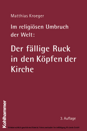 Im religiösen Umbruch der Welt: Der fällige Ruck in den Köpfen der Kirche