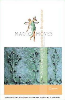 Magic Moves. Das Geheimnis der natürlichen Beweglichkeit