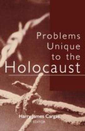 Problems Unique to the Holocaust