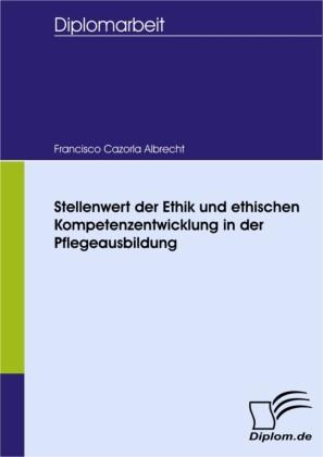 Stellenwert der Ethik und ethischen Kompetenzentwicklung in der Pflegeausbildung