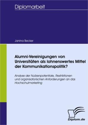 Alumni-Vereinigungen von Universitäten als lohnenswertes Mittel der Kommunikationspolitik?