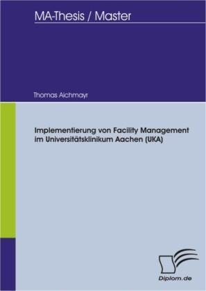 Implementierung von Facility Management im Universitätsklinikum Aachen (UKA)