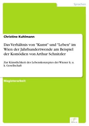 Das Verhältnis von 'Kunst' und 'Leben' im Wien der Jahrhundertwende am Beispiel der Komödien von Arthur Schnitzler