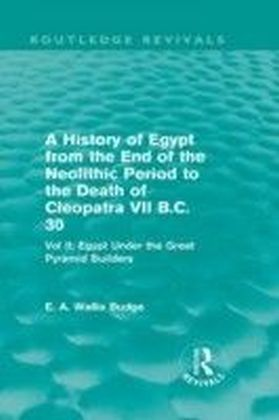 History of Egypt from the End of the Neolithic Period to the Death of Cleopatra VII B.C. 30 (Routledge Revivals)