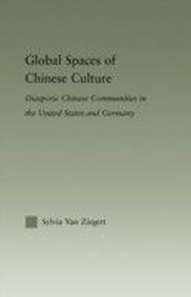 Global Spaces of Chinese Culture: Diasporic Chinese Communities in the United States and Germany