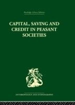 Capital, Saving and Credit in Peasant Societies