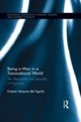 Being a Man in a Transnational World: The Masculinity and Sexuality of Migration