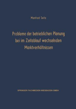 Probleme der betrieblichen Planung bei im Zeitablauf wechselnden Marktverhältnissen