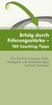 Erfolg durch Führungsstärke - 100 Coaching Tipps