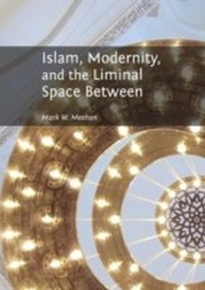 Islam, Modernity, and the Liminal Space Between