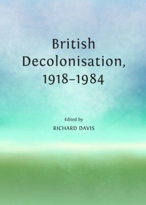 British Decolonisation, 1918-1984