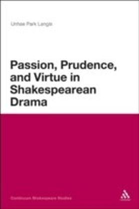 Passion, Prudence, and Virtue in Shakespearean Drama
