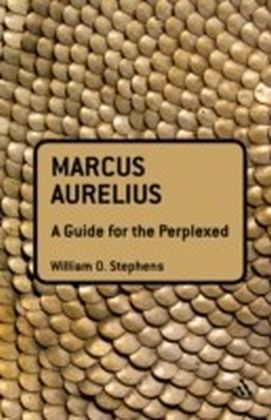 Marcus Aurelius: A Guide for the Perplexed