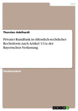 Privater Rundfunk in öffentlich-rechtlicher Rechtsform nach Artikel 111a der Bayerischen Verfassung