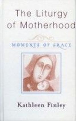 Liturgy of Motherhood