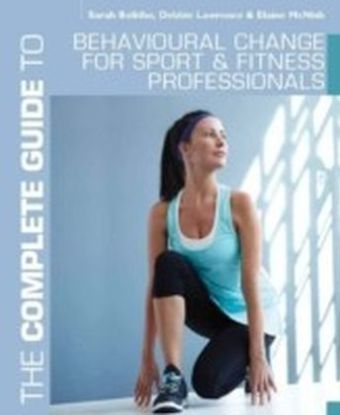 Complete Guide to Behavioural Change for Sport and Fitness Professionals