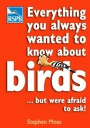 Everything You Always Wanted To Know About Birds . . . But Were Afraid To Ask