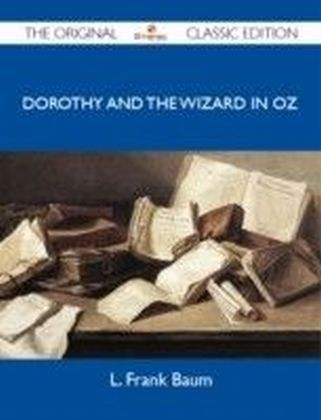 Dorothy and the Wizard in Oz - The Original Classic Edition
