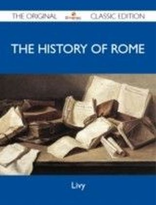 History of Rome - The Original Classic Edition