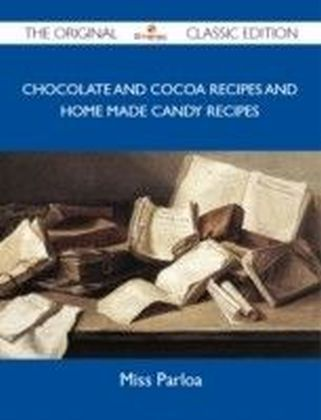 Chocolate and Cocoa Recipes and Home Made Candy Recipes - The Original Classic Edition