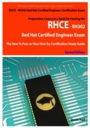 RHCE - RH302 Red Hat Certified Engineer Certification Exam Preparation Course in a Book for Passing the RHCE - RH302 Red Hat Certified Engineer Exam - The How To Pass on Your First Try Certification S
