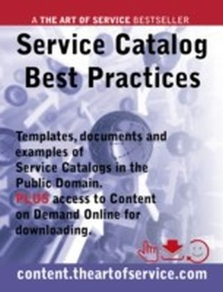 Service Catalog Best Practices - Templates, Documents and Examples of Service Catalogs in the Public Domain. PLUS access to content.theartofservice.com for downloading.