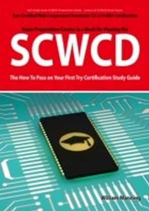 SCWCD: Sun Certified Web Component Developer CX-310-083 Exam Certification Exam Preparation Course in a Book for Passing the SCWCD Exam - The How To Pass on Your First Try Certification Study Guide