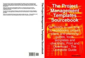 Project Management Templates Sourcebook - 44 Ready to use how-to workbooks, project plans and planning guides, tools, templates and checklists, Print and Download - The Complete Guide
