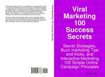 Viral Marketing 100 Success Secrets- Secret Strategies, Buzz marketing Tips and tricks, and Interactive Marketing: 100 Simple Online Campaign Principles