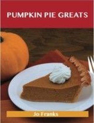 Pumpkin Pie Greats: Delicious Pumpkin Pie Recipes, The Top 47 Pumpkin Pie Recipes