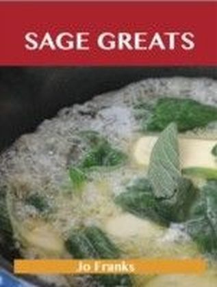 Sage Greats: Delicious Sage Recipes, The Top 48 Sage Recipes