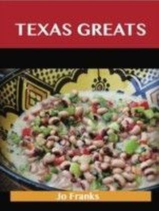 Texas Greats: Delicious Texas Recipes, The Top 48 Texas Recipes