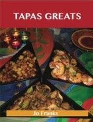 Tapas Greats: Delicious Tapas Recipes, The Top 100 Tapas Recipes