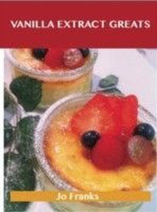 Vanilla Extract Greats: Delicious Vanilla Extract Recipes, The Top 94 Vanilla Extract Recipes