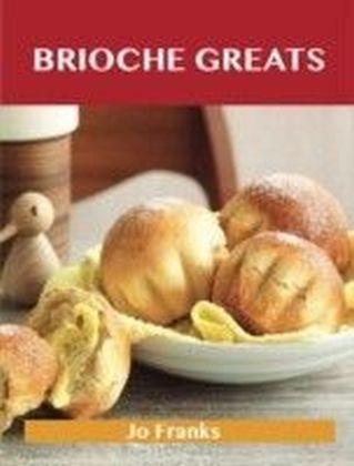 Brioche Greats: Delicious Brioche Recipes, The Top 46 Brioche Recipes