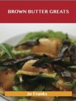 Brown Butter Greats: Delicious Brown Butter Recipes, The Top 28 Brown Butter Recipes